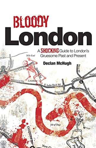 Bloody London: Shocking Tales from London's Gruesome Past and Present: McHugh, Declan
