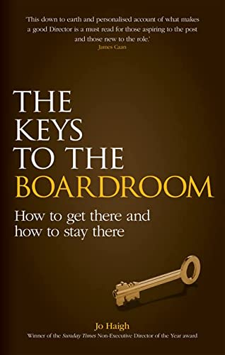 The Keys to the Boardroom: How to Get There and How to Stay There: Haigh, Jo