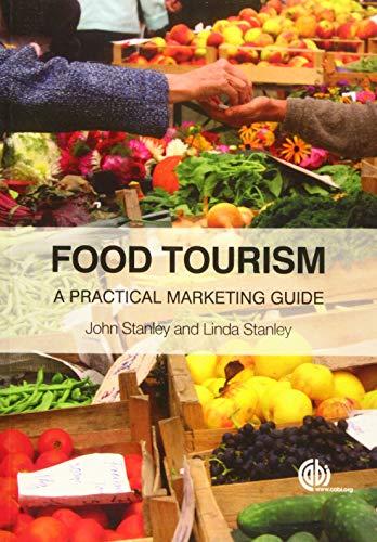 Food Tourism: A Practical Marketing Guide: Stanley, John; Stanley, Linda