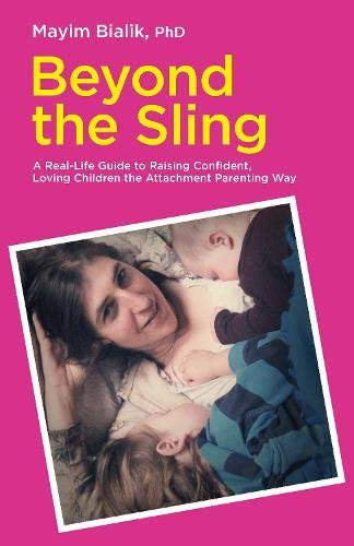 9781780661957: Beyond the Sling: A Real-Life Guide to Raising Confident, Loving Children the Attachment Parenting Way