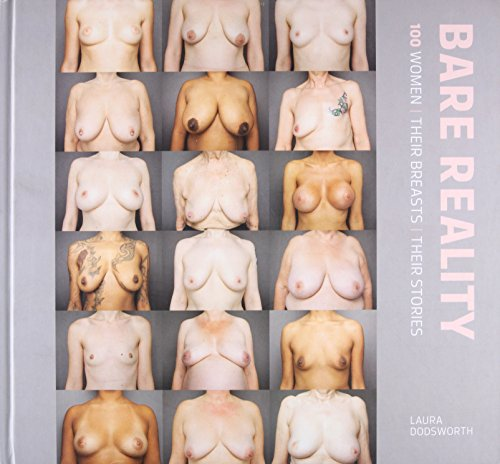 Bare Reality: 100 Women, Their Breasts, Their Stories: Laura Dodsworth