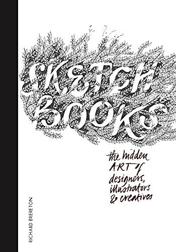 9781780670225: Sketchbooks: The Hidden Art of Designers, Illustrators, and Creatives