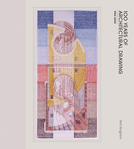 100 Years of Architectural Drawing: Bingham, Neil