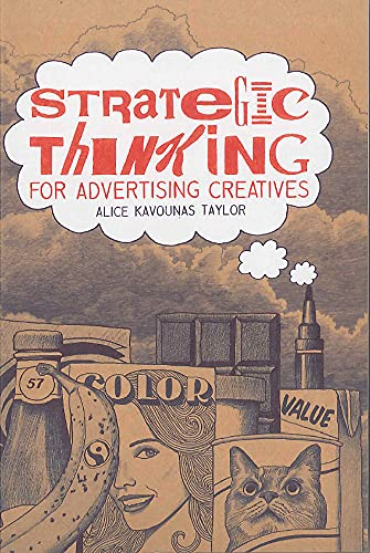 Strategic Thinking for Advertising Creatives (Paperback): Alice Kavounas Taylor