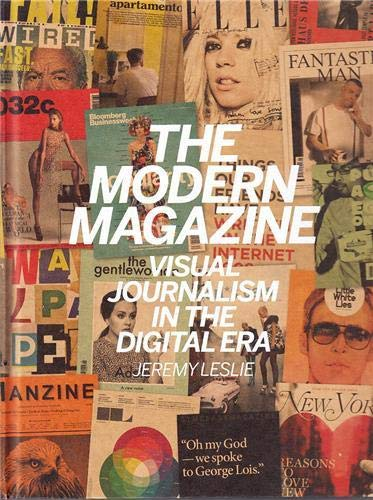 9781780672984: The Modern Magazine: Visual Journalism in the Digital Age: Visual Journalism in the Digital Era