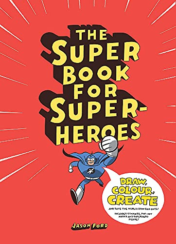 The Super Book for Superheros --- Draw,color, create and save the world from bad guys !