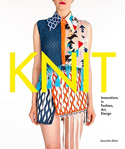 Knit: Innovations in Fashion, Art, Design: Elliot, Samantha