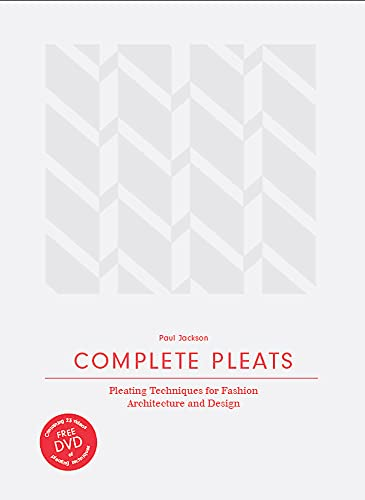 9781780676012: Jackson, P: Complete Pleats: Pleating Techniques for Fashion, Architecture and Design