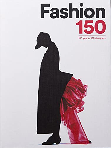 Fashion 150: 150 Years, 150 Designers (Hardcover): Arianna Piazza
