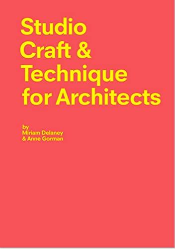 Studio Craft & Technique for Architects: Miriam Delaney; Anne Gorman