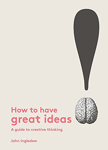 9781780677293: How to Have Great Ideas: A Guide to Creative Thinking