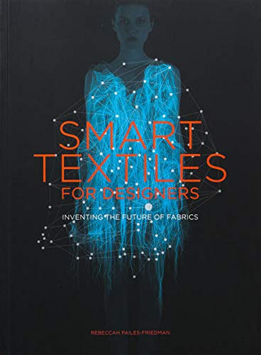 9781780677323: Smart Textiles for Designers: Inventing the Future of Fabrics