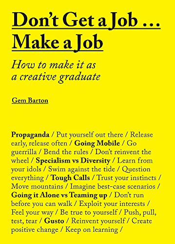 9781780677460: Don't Get a Job...Make a Job: How to make it as a creative graduate