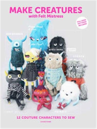 9781780678276: Make Creatures with Felt Mistress: 12 Couture Characters to Sew