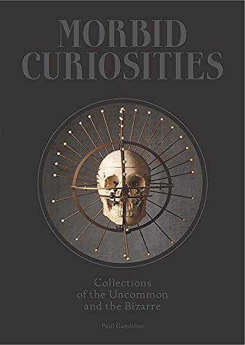 9781780678665: Morbid Curiosities: Collections of the Uncommon and the Bizarre