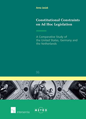 9781780680170: Constitutional Constraints on Ad Hoc Legislation: A Comparative Study of the United States, Germany and the Netherlands (Ius Commune Europaeum)
