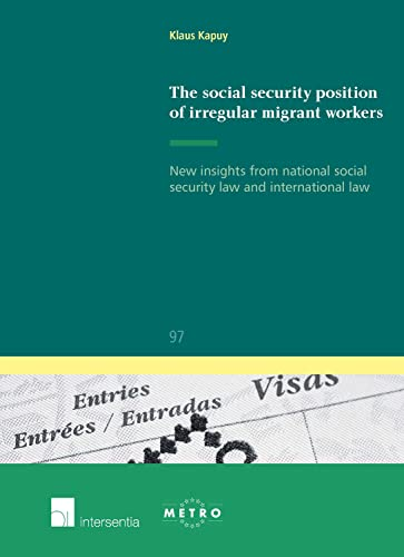 9781780680309: The Social Security Position of Irregular Migrant Workers: New Insights from National Social Security Law and International Law: 97 (IUS Commune: European and Comparative Law Series)