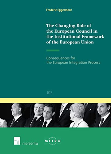 The Changing Role of the European Council in the Institutional Framework of the European Union: ...