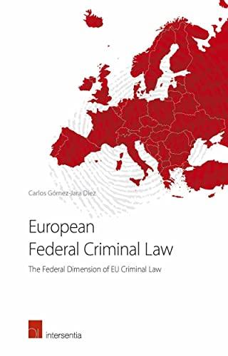 European Federal Criminal Law: The Federal Dimension: Gomez-Jara Diez, Carlos