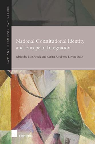 9781780681603: National Constitutional Identity and European Integration (Law and Cosmpolitan Values)