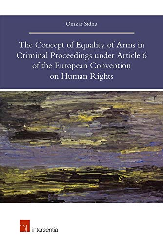 9781780681641: The Concept of Equality of Arms in Criminal Proceedings under Article 6 of the European Convention on Human Rights