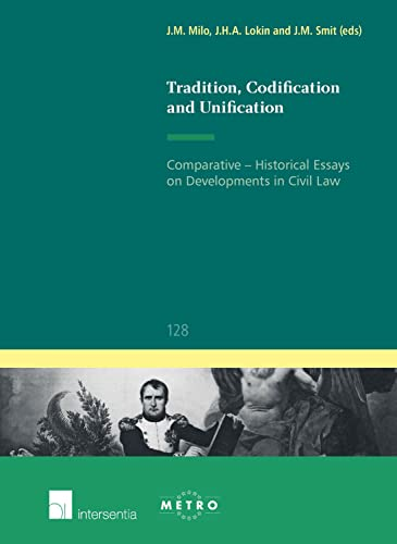 Tradition, Codification and Unification: Comparative-Historical Essays on Developments in Civil Law...