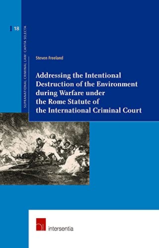 9781780683140: Addressing the Intentional Destruction of the Environment during Warfare under the Rome Statute of the International Criminal Court (Supranational Criminal Law: Capita Selecta)