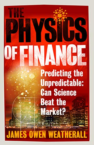 the physics of finance predicting the unpredictable how science has taken over wall street