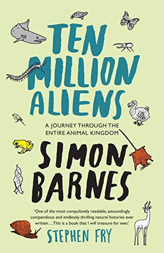 Ten Million Aliens: A Journey Through Our Strange Planet (1780721420) by Simon Barnes