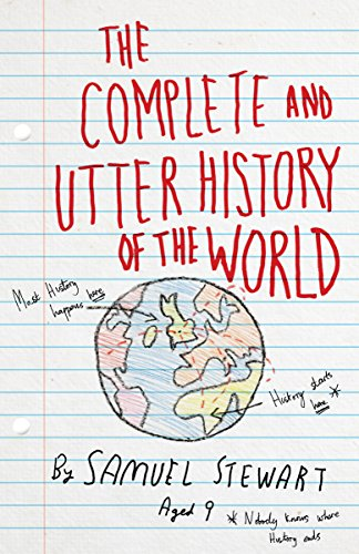 9781780721835: The Complete and Utter History of the World: According to Samuel Stewart Aged 9