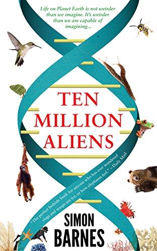 9781780722436: Ten Million Aliens: A Journey Through the Entire Animal Kingdom