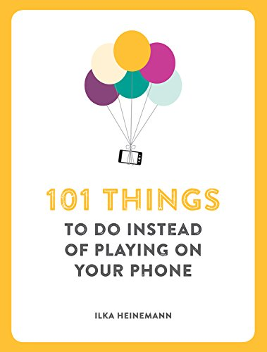 101 Things to Do Instead of Playing on Your Phone: Heinemann, Ilka