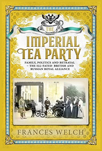 9781780723068: The Imperial Tea Party; Family, politics and betrayal: the ill-fated British and Russian royal alliance