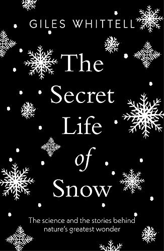 9781780724072: The Secret Life of Snow: The science and the stories behind nature's greatest wonder