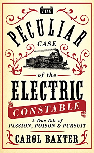 9781780742434: The Peculiar Case of the Electric Constable: A True Tale of Passion, Poison and Pursuit