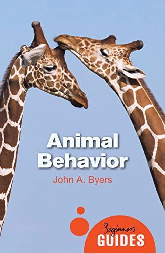 Animal Behavior: A Beginner's Guide (Beginner's Guides): Byers, John A