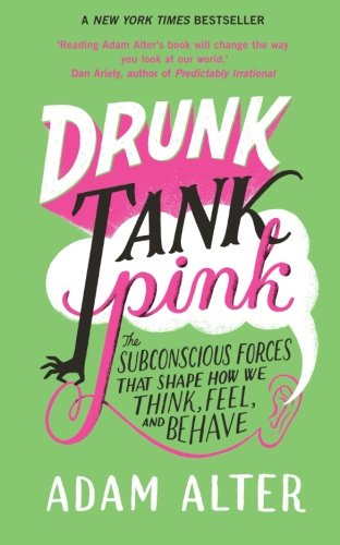 9781780742649: Drunk Tank Pink: The Subconscious Forces That Shape How We Think, Feel, And Behave