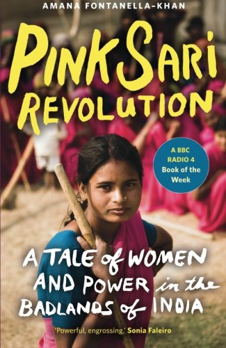 9781780743127: Pink Sari Revolution: A Tale Of Women And Power In The Badlands Of India