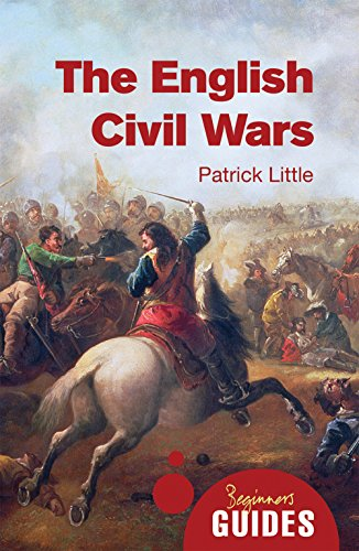 The English Civil Wars: A Beginner's Guide (Beginner's Guides): Little, Dr. Patrick