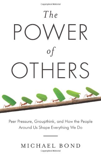 The Power of Others: Peer Pressure, Groupthink,: Bond, Michael