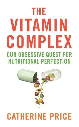 9781780743462: The Vitamin Complex: Our Obsessive Quest for Nutritional Perfection