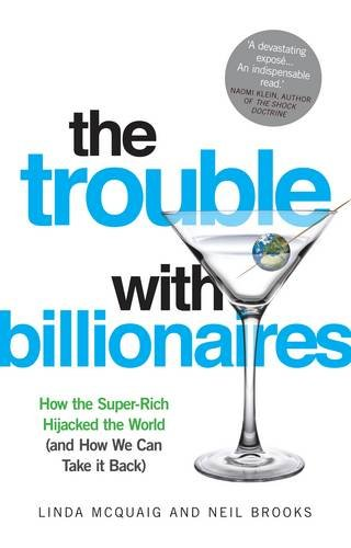 9781780743608: The Trouble with Billionaires: How the Super-Rich Hijacked the World (and How we Can Take It Back)