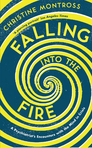9781780743660: Falling into the Fire: A Psychiatrist's Encounters with the Mind in Crisis
