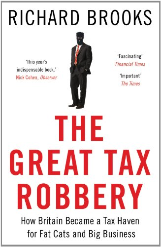 The Great Tax Robbery: How Britain Became: Brooks, Richard