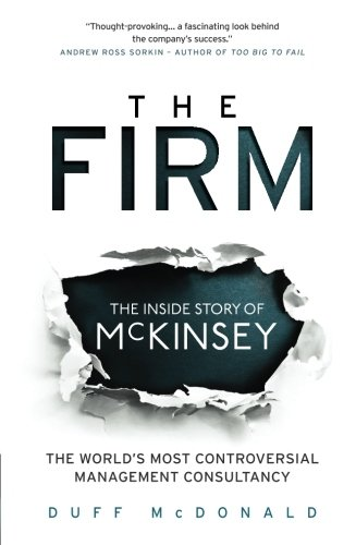 9781780743929: The Firm: The Inside Story of McKinsey, The World's Most Controversial Management Consultancy