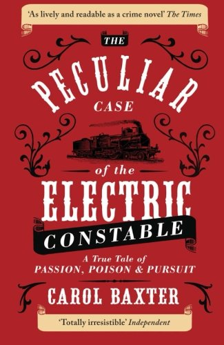 9781780744032: The Peculiar Case of the Electric Constable: A True Tale of Passion, Poison and Pursuit