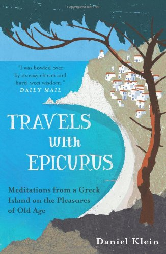 9781780744124: Travels with Epicurus: Meditations from a Greek Island on the Pleasures of Old Age