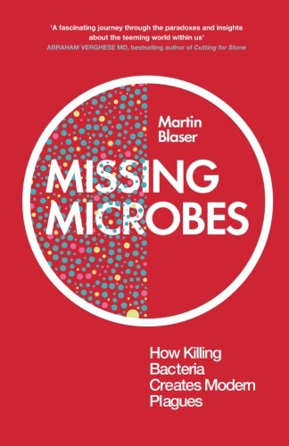9781780744414: Missing Microbes: How Killing Bacteria Creates Modern Plagues