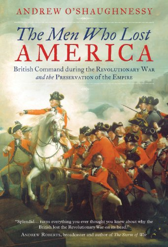 9781780745015: The Men Who Lost America: British Command During the Revolutionary War and the Preservation of the Empire