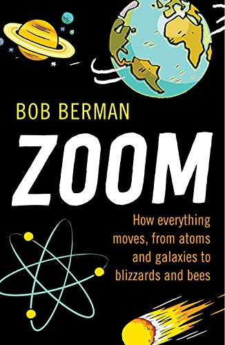 9781780745497: Zoom!: How Everything Moves, from Atoms and Galaxies to Blizzards and Bees